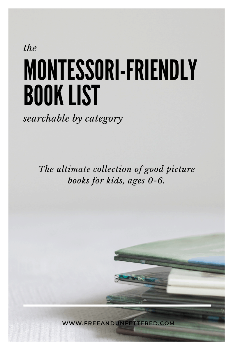 The Montessori-Friendly Book List, searchable by category. The ultimate collection of good picture books for kids, ages 0-6.