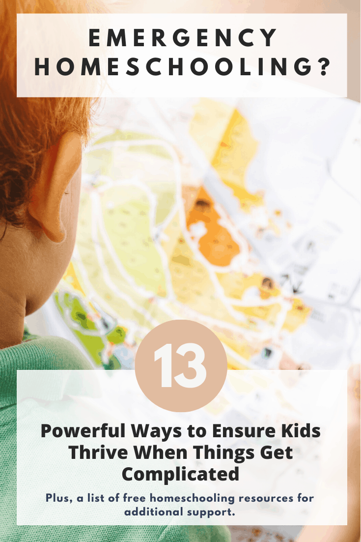 Homeschooling under pressure? Here are 13 powerful ways to ensure kids thrive when things get complicated. Plus, a list a free homeschooling resources for additional support. #emergencyhomeschooling #homeschoolinghelp #charlottemason #montessoriathome #montessorihomeschool #unschooling #ece #childledlearning #interestledlearning #lifelearning #lifeskills